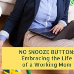 No Snooze Button: Embracing the Life of a Working Mom