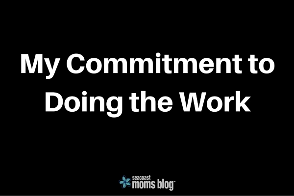 My Commitment to Doing the Work