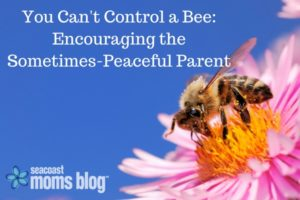 You Can't Control a Bee_Encouraging the Sometimes-Peaceful Parent