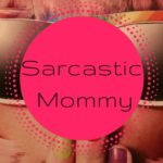 Sarcastic Mommy: The Struggle is Real