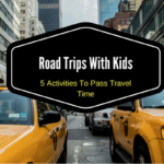 Road Trips With Kids: 5 Activities to Pass Travel Time