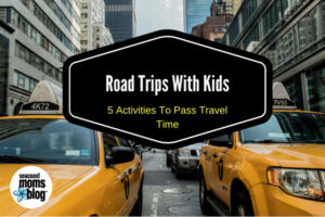 Road Trips with Kids:5 Activities to Pass Travel Time