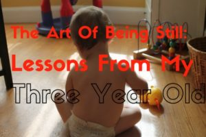 The Art of Being Still: Lessons from my Three-year-Old