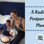 After the Baby Arrives: A Radical Postpartum Plan