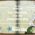 Bullet Journaling: Easy Organizing For The Disorganized Mom