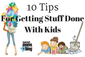 10 Tips for Getting Stuff Done with Kids