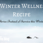 A Winter Wellness Recipe: Thrive Instead of Survive This Winter