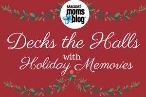 Seacoast Mom's Blog shares holiday memories.