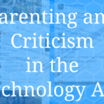 Parenting and Criticism in the Age of Technology