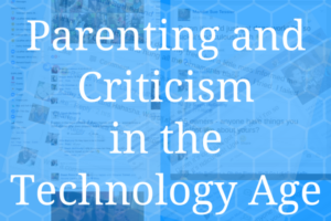 Parenting and criticism in the technology age