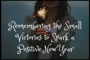 Remembering the Small Victories to Spark a Positive New Year