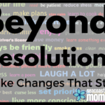 Beyond Resolutions: How to Make Changes That Stick
