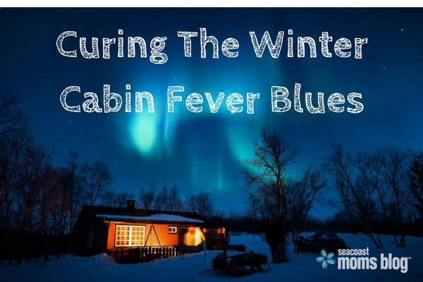 Curing The Winter Cabin Fever Blues