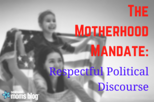 The Motherhood Mandate: Respectful Political Discourse