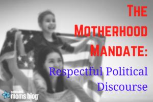 The Motherhood Mandate: Respectful Political Discourse