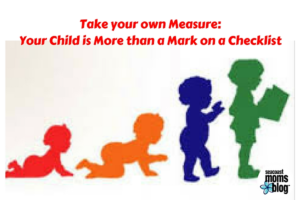 Take your own Measure Your Child is More than a Mark on a Checklist