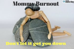 Mommy Burnout: Don't let it get you down