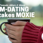 Mom-Dating Takes Moxie: Making New Friends After A Move