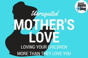 Mother's Love: Loving Your Children More Than They Love You