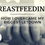 Breastfeeding: How I Overcame My Biggest Letdown