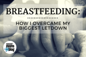 Breastfeeding: How I overcame my biggest letdown