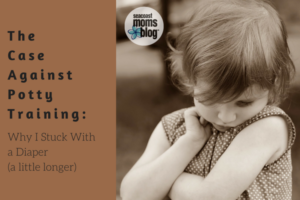 The Case Against Potty Training- Why I Stuck With a Diaper (a little longer)