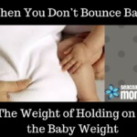 When You Don't Bounce Back: The Weight of Holding on to the Baby Weight