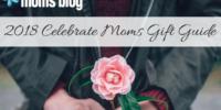 2018 Celebrate Moms Gift Guide