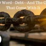 The D Word – Debt – And The Chains That Come With It