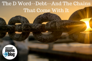 The D Word--Debt--And The Chains That Come With It
