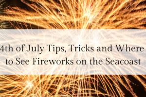 4th of July Tips, Tricks and Where to See Fireworks on the Seacoast