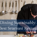 Dining Sustainably: The Best Seacoast Restaurants