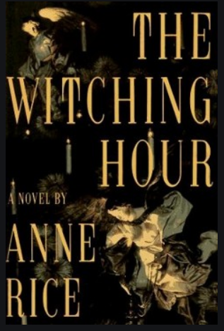 the witching hour is anne rice's sultry story of a family of witches